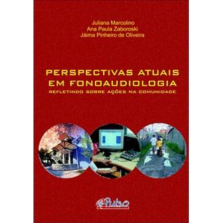Livro - Perspectivas Atuais em Fonoaudiologia - Refletindo Sobre Ações na Comunidade - Marcolino