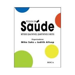 Livro - Pesquisa em Saúde - Métodos Qualitativos, Quantitativos e Mistos - Saks