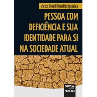 Livro - Pessoa com Deficiência e sua Identidade para Si na Sociedade Atual - Iglesias - Juruá