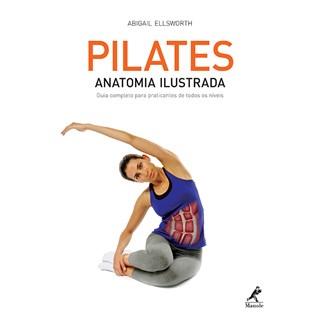 Livro - Pilates - Anatomia Ilustrada Guia completo para praticantes de todos os níveis - Ellsworth