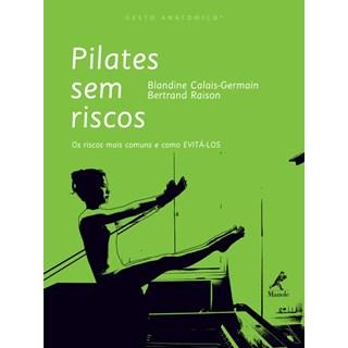 Livro - Pilates sem Riscos - Os Riscos mais Comuns e como Evitá-los - CalaisGermain ***