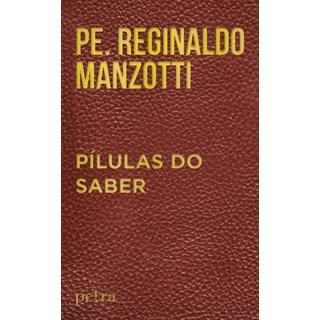 Livro Pílulas do Saber - Padre Reginaldo Manzotti - Petra