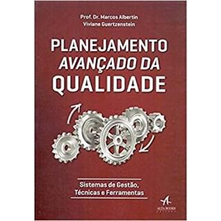 Livro - Planejamento Avançado da Qualidade: Sistemas de Gestão, Técnicas e Ferramentas - Albertin