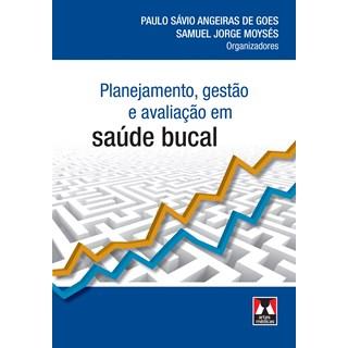 Livro - Planejamento, Gestão e Avaliação em Saúde Bucal - Moyses