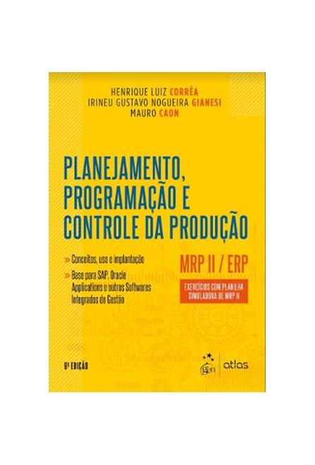 Livro - Planejamento, Programação e Controle da Produção MRP II/ERP: Conceitos, Uso e Implantação - Corrêa