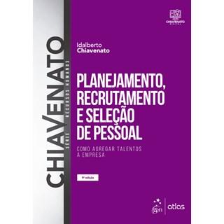 Livro - Planejamento, Recrutamento e Seleção de Pessoal: Como Agregar Taletos à Empresa - Chiavenato - Manole
