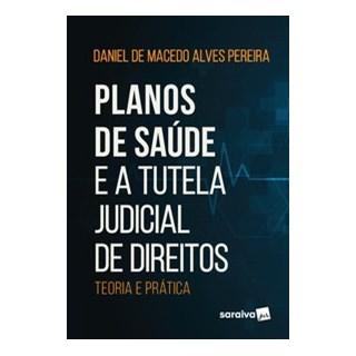 Livro - Planos de Saúde e a Tutela Judicial de Direitos - Macedo 1º edição