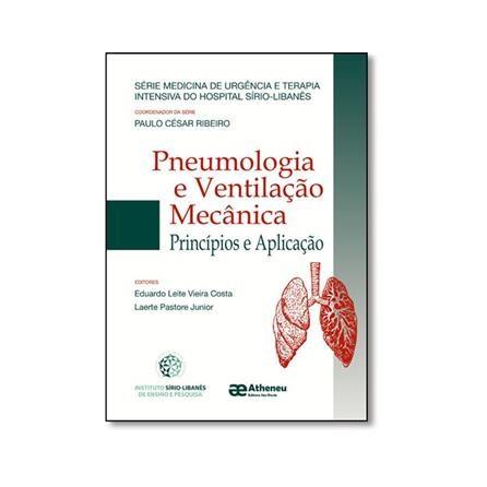 Livro - Pneumologia Ventilação Mecânica - Série Medicina de Urgência e Terapia Intensiva do Hospital Sírio Libanês - Vieira Costa