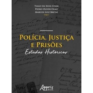 Livro - Polícia, Justiça e Prisões: Estudos Históricos - Cesar - Appris