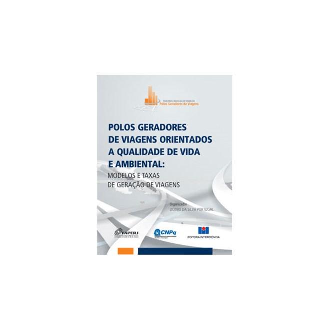 Livro - Polos Geradores de Viagens Orientados à Qualidade de Vida e Ambiental: Modelos e Taxas de Gerações de Viagens - Portugal