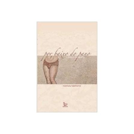 Livro - Por Baixo Do Pano - A História Da Calcinha - Hawthorne