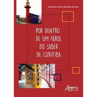 Livro - Por Dentro de Um Farol do Saber de Curitiba  - Lima
