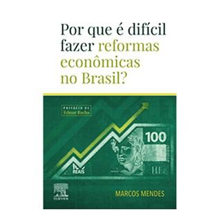 Livro - Por Que É Difícil Fazer Reformas Econômicas no Brasil? - Mendes