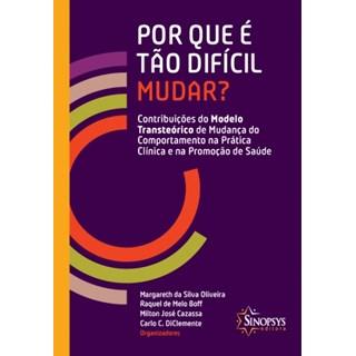 Livro - Por Que é Tão Difícil Mudar Contribuíções do Modelo Transteórico de Mudança de Comportamento na Prática Clínica e na Promoção de Saúde
