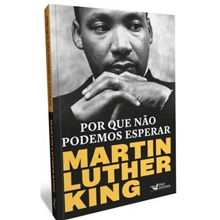 Livro - Por Que Não Podemos Esperar - King - Faro Editorial