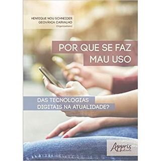 Livro - Por que se Faz Mau Uso das Tecnologias Digitais na Atualidade - Schneider