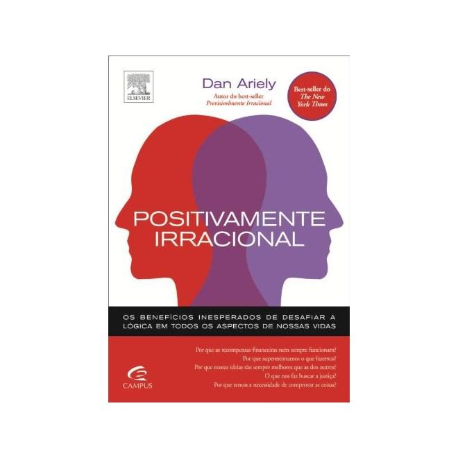 Livro - Positivamente Irracional - Ariely