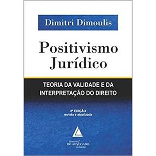 Livro - Positivismo Jurídico - Teoria da Validade e da Interpretação do Direito - Dimoulis