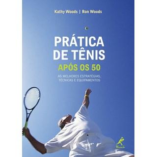 Livro - Prática de Tênis Após os 50 - Seu Guia para Estratégia, Técnica, Equipamento e Estilo de Vida no Tênis