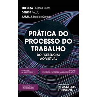 Livro Prática Do Processo Do Trabalho Do Presencial Ao Virtual - Nahas - Revista dos Tribunais