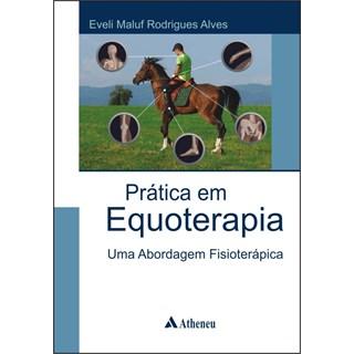Livro - Prática em Equoterapia - Uma Abordagem Fisioterápica - Alves
