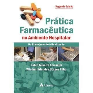 Livro - Prática Farmacêutica no Ambiente Hospitalar - 2a. edição - Ferracini