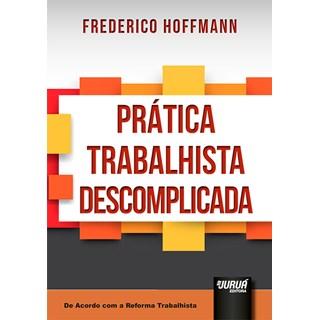 Livro - Prática Trabalhista Descomplicada: De Acordo com a Reforma Trabalhista - Hoffmann - Juruá