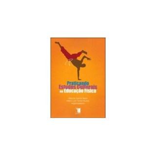 Livro - Praticando Estudos Culturais na Educação Física - Neira