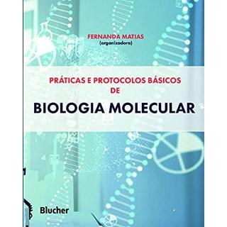 Livro Práticas e Protocolos Básicos de Biologia Molecular - Matias - Blucher