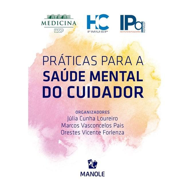 Livro Práticas Para a Saúde Mental do Cuidador - Loureiro - Manole