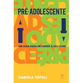 Livro - Pré-adolescente: um guia para entender seu filho - Tófoli - Globo