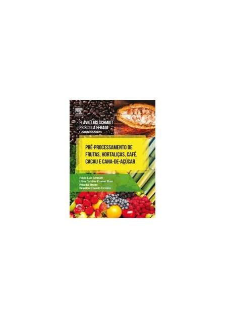 Livro - Pré-Processamento de Frutas, Hortaliças, Café, Cacau e Cana de Açúcar - Schmidt