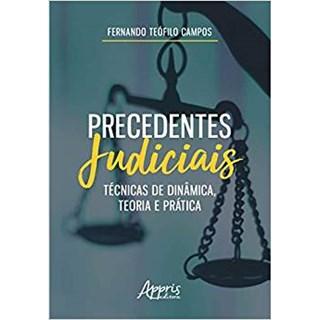 Livro -Precedentes Judiciais: Técnicas de Dinâmica, Teoria e Prática - Campo