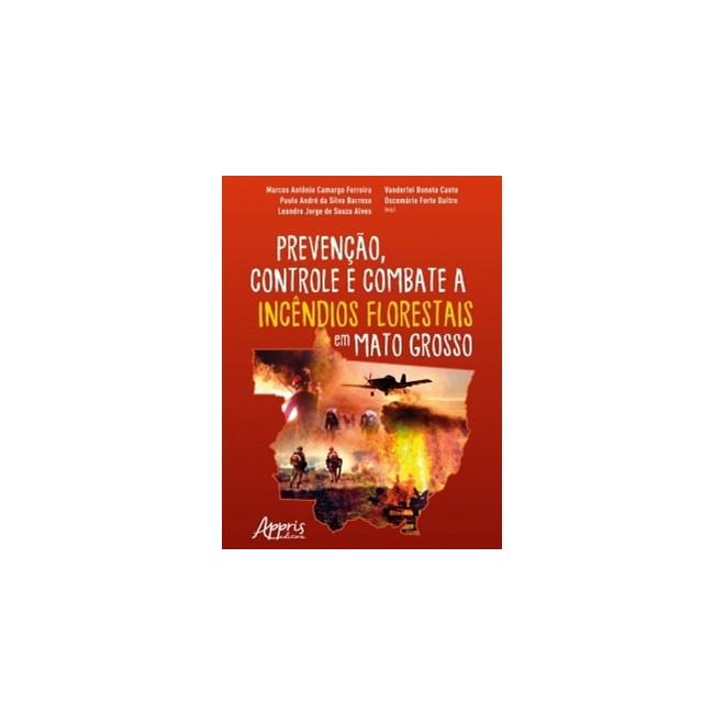 Livro - Prevenção, Controle e Combate a Incêndios Florestais em Mato Grosso - Ferreira - Appris