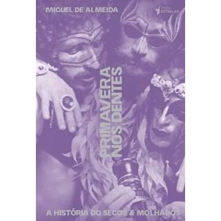 Livro - Primavera Nos Dentes - A História Do Secos E Molhados - Almeida