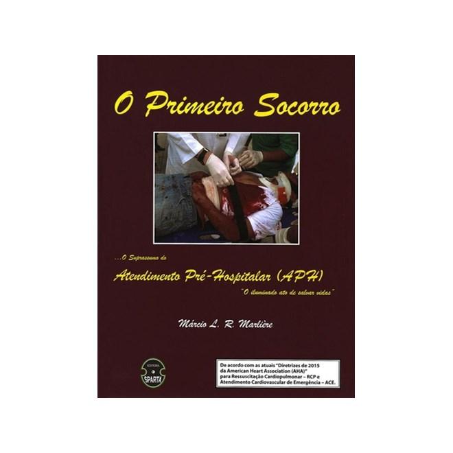 Livro - Primeiro Socorro, O - O Suprasumo do Atendimento Pré-Hospitalar (APH) - Marlieri