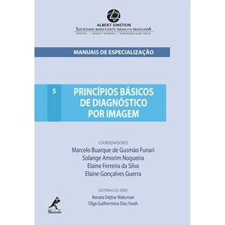 Livro - Princípios Básicos de Diagnóstico por Imagem - Série Manuais de Especialização do Albert Einstein - Funari