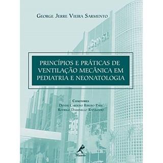 Livro - Princípios e Práticas de Ventilação Mecânica em Pediatria e Neonatologia - Sarmento
