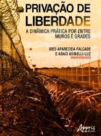 Livro Privacao de Liberdade: A Dinamica Pratica por entre Muros e Gr