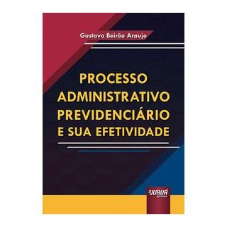 Livro - Processo Administrativo Previdenciário e sua Efetividade - Araujo 1º edição