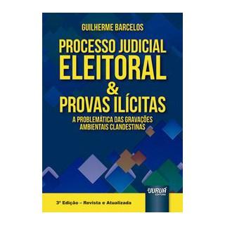 Livro - Processo Judicial Eleitoral & Provas Ilícitas - Barcelos 3º edição