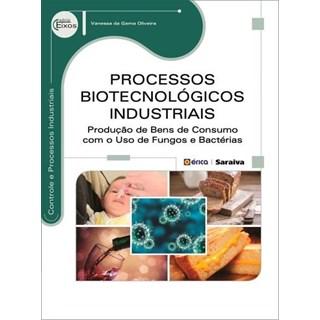 Livro - Processos Biotecnológicos Industriais - Série Eixos - Gama