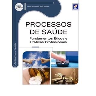 Livro - Processos de Saúde – Fundamentos Éticos e Práticas Profissionais - Série Eixos - Montijo