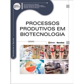 Livro - Processos Produtivos Em Biotecnologia - Série Eixos - Sagrillo
