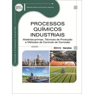 Livro - Processos Químicos Industriais: matérias primas, técnicas de produção e métodos de controle de corrosão - Tolentino