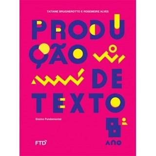 Livro - Produção de Texto - 8 Ano - FTD