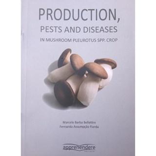 Livro - Production, Pests and Diseases In Mushroom Pleurotus Spp Crop - Belletini