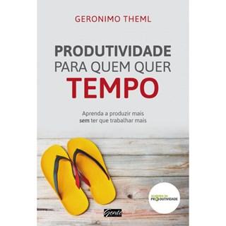 Livro - Produtividade Para Quem Quer Tempo - Theml - Gente