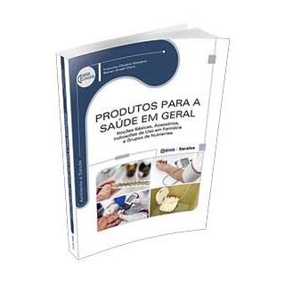 Livro - Produtos para a Saúde em Geral - Noções Básicas, Acessórios, Indicações de Uso em Farmácia e Grupos de Nutrientes - Goeldner