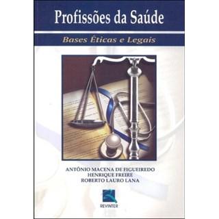 Livro - Profissões da Saúde - Bases Éticas e Legais - Figueiredo